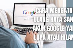 Cara Mengatur Ulang Kata Sandi Akun Google Yang Lupa Atau Hilang