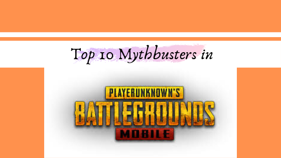 Top 10 Mythbusters in PUBG Mobile 2020