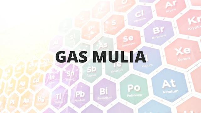Gas Mulia - Sifat, Unsur, dan Contoh Gas Mulia di Alam