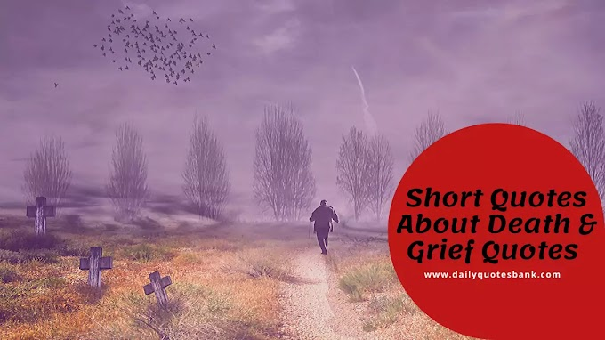 Short Quotes About Death Of A Loved One, Short Grief Quotes