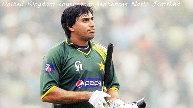 United Kingdom courtroom sentences Nasir Jamshed
