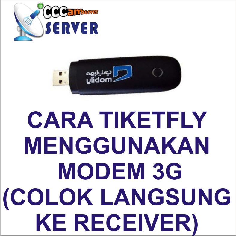 CARA TIKETFLY MENGGUNAKAN MODEM 3G (COLOK LANGSUNG KE RECEIVER