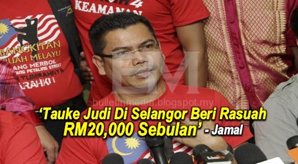 Tauke Judi Di Selangor Beri Rasuah RM20,000 Sebulan – Jamal