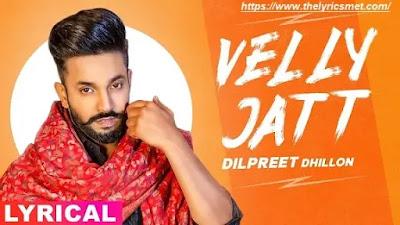 Velly Jatt Song Lyrics | Dilpreet Dhillon | Gurlez Akhtar | Desi Crew | Latest Punjabi Songs 2020