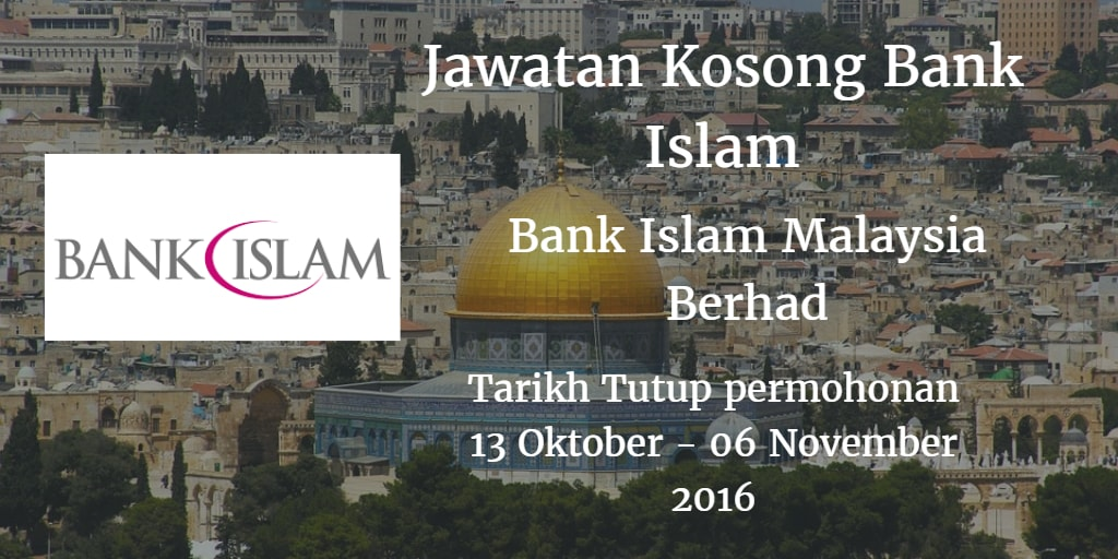 Jawatan Kosong Bank Islam 13 Oktober - 06 November 2016