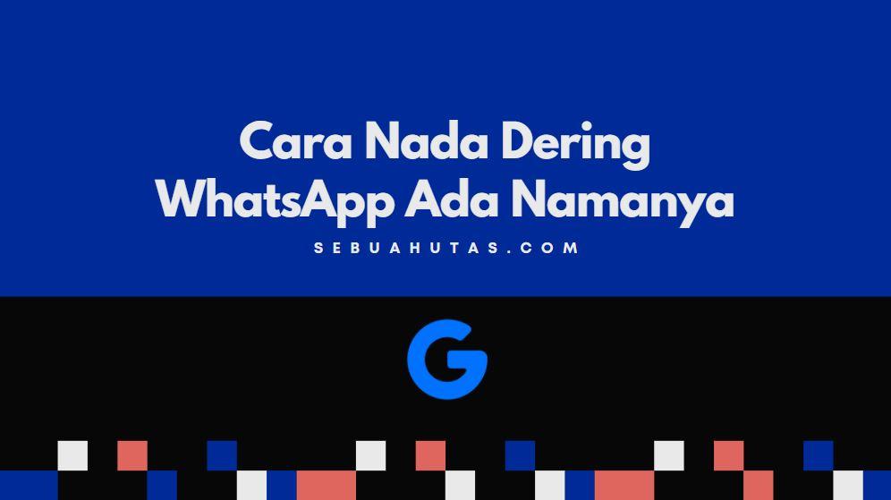 Cara Nada Dering WhatsApp Ada Namanya