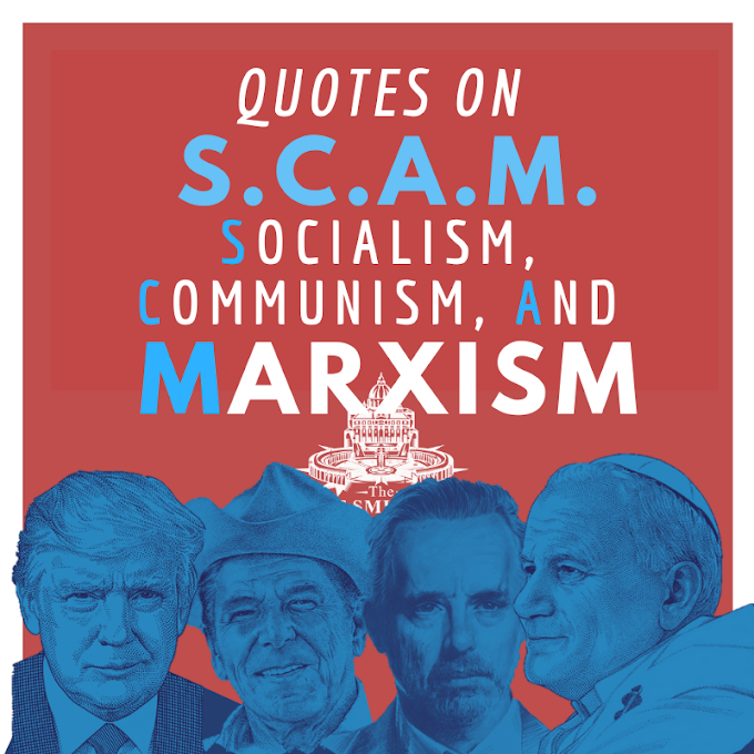 Quotes on the Scam of S.C.A.M.: Socialism, Communism, and Marxism