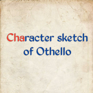 Character sketch of Othello, Character of Othello, othello- Character, Character sketch- Othello