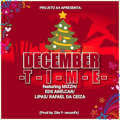 Projecto A4 (Gerson Artimisa, Lizzy Jr. & NaniPull's) - DECEMBER TIME feat. Mizzh, Eds Amilcar, Lipas & Rafael da Seiza | Download Mp3