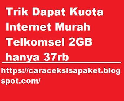 Trik dapat kuota internet murah telkomsel kuota  Trik Dapat Kuota Internet Murah Telkomsel 2GB hanya 37rb