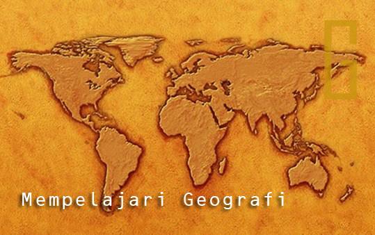 Fungsi, Tujuan dan Manfaat Mempelajari Geografi