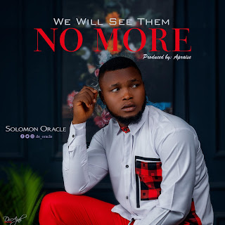DOWNLOAD | AUDIO: SOLOMON ORACLE-WE WILL SEE THEM NO MORE