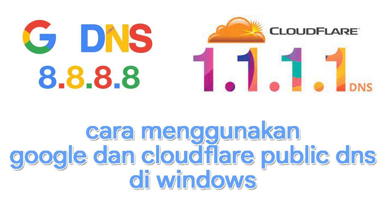 Cara Menggunakan Google dan CloudFlare Public DNS Pada Windows