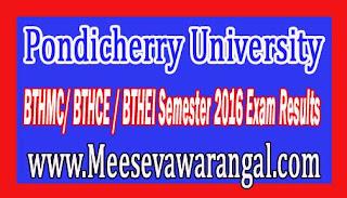 Pondicherry University BTHMC/ BTHCE / BTHEI Semester 2016 Exam Results