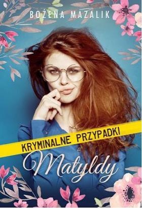 """""""Kryminalne przypadki Matyldy"""" - Bożena Mazalik"""