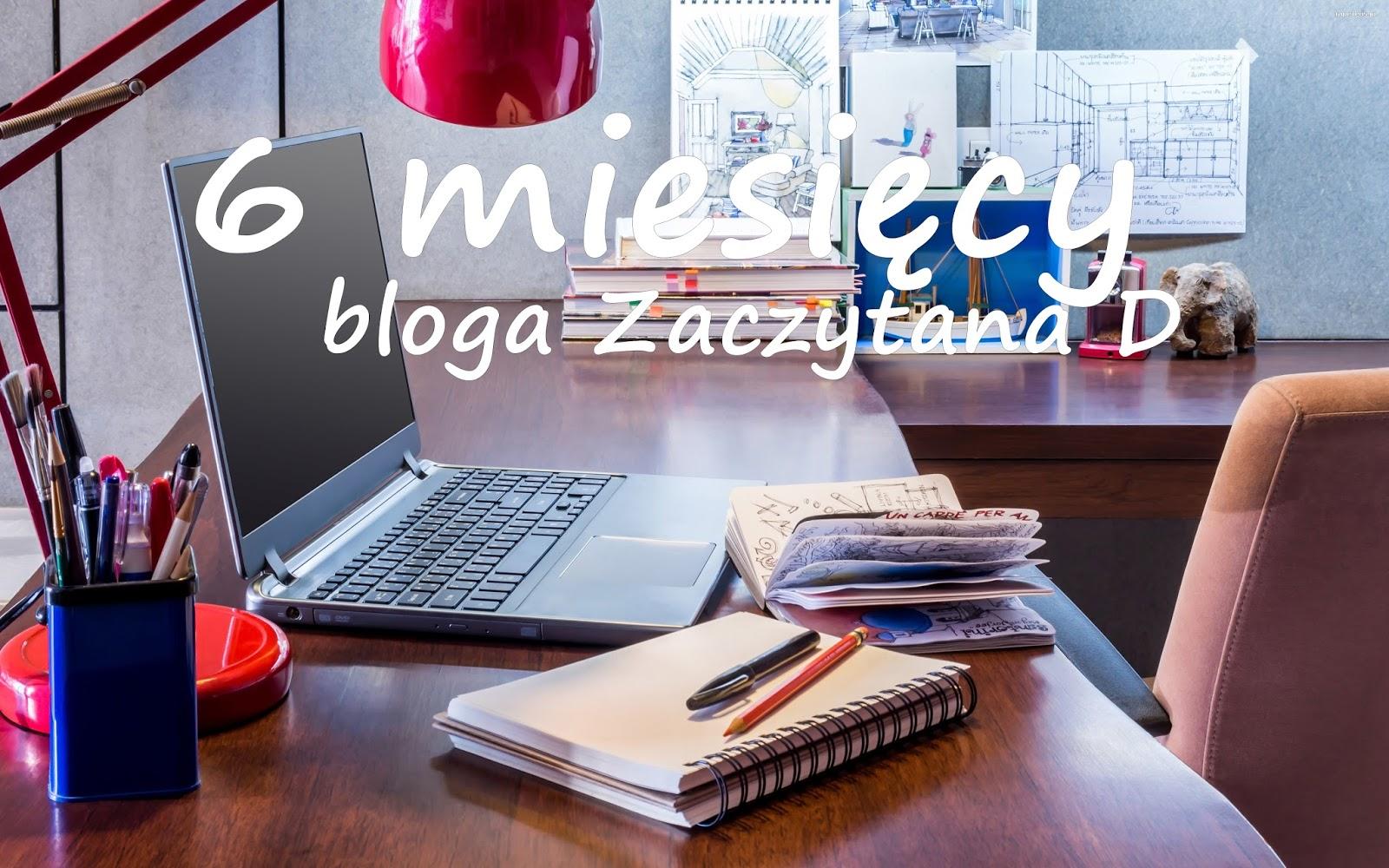 6 miesięcy bloga! [rozdanie-zakończone]