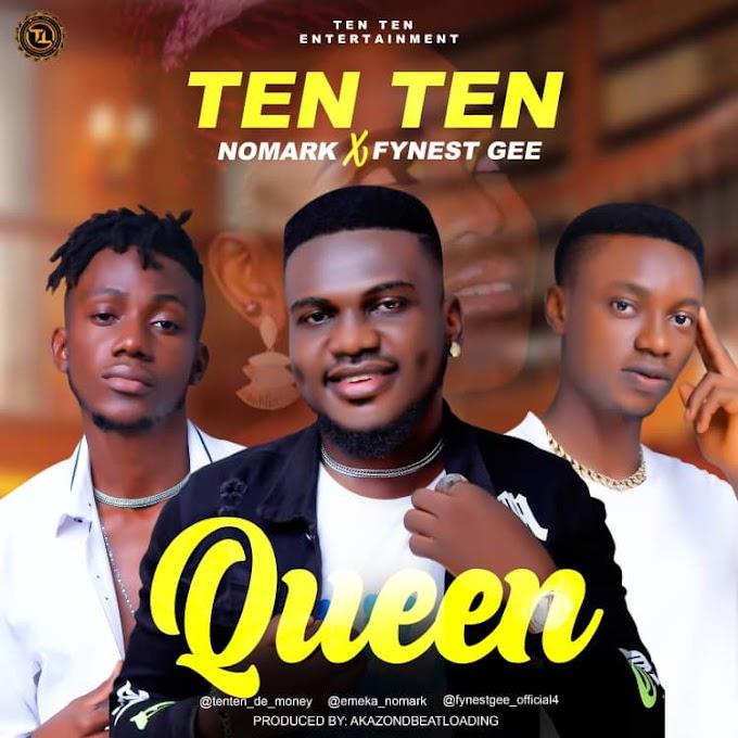[Music] Ten Ten Ft Nomark & Fynest Gee - Queen.mp3