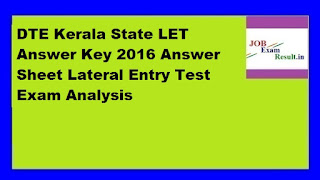 DTE Kerala State LET Answer Key 2016 Answer Sheet Lateral Entry Test Exam Analysis