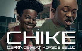 LYRICS:  Ice Prince – Chike ft. Korede Bello