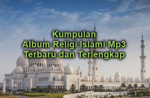 Kumpulan Lagu Religi Islam Mp3 Terlengkap dan Terbaru 2018 Full Album Rar, Album Religi mp3 Terbaru dan Terlengkap, Kumpulan Lagu Sholawat,Download Kumpulan Lagu Religi