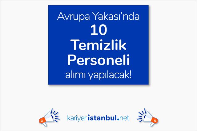 İstanbul Avrupa Yakası'nda özel şirkete temizlik elemanları alınacak. İstanbul iş ilanları kariyeristanbul.net'te!