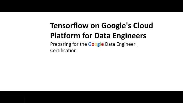 Tensorflow on Google's Cloud Platform for Data Engineers