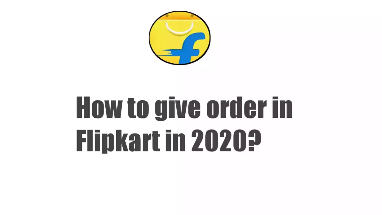 How to give order in Flipkart in 2020?