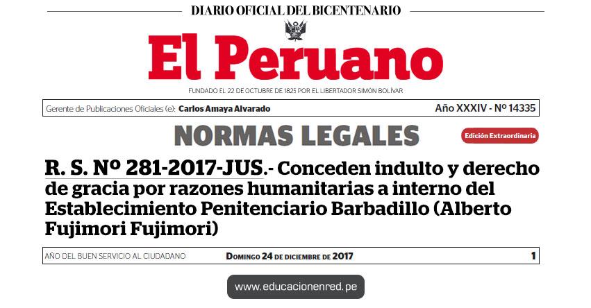 R. S. Nº 281-2017-JUS - Conceden indulto y derecho de gracia por razones humanitarias a interno del Establecimiento Penitenciario Barbadillo (Alberto Fujimori Fujimori) www.minjus.gob.pe