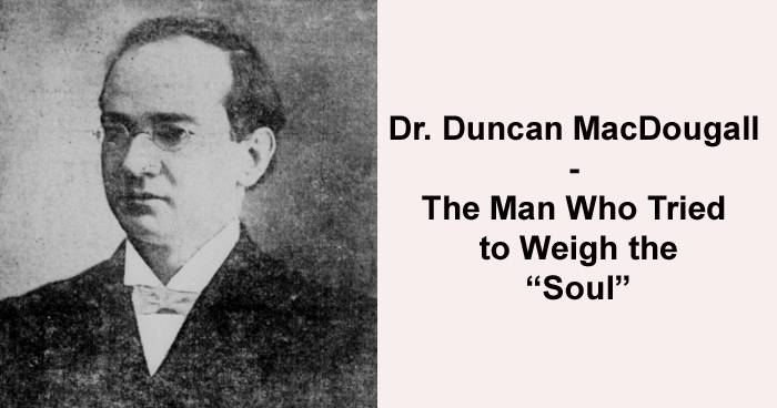Dr. Duncan MacDougall - The Man Who Tried to Weigh the Soul