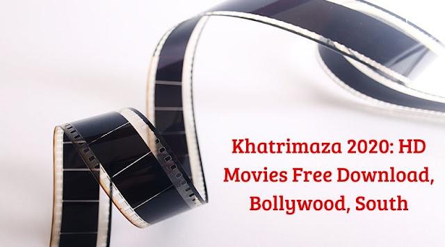 Khatrimaza 2020: HD Movies Free Download, Bollywood, South