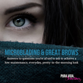Microblading & Great Brows on Pura Vida. Sometimes.