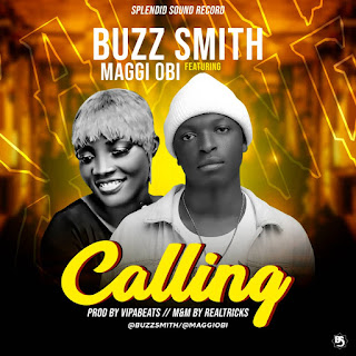 [Music] Buzz smith ft Maggi Obi - Calling (mixed: realtricks) #Arewapublisize