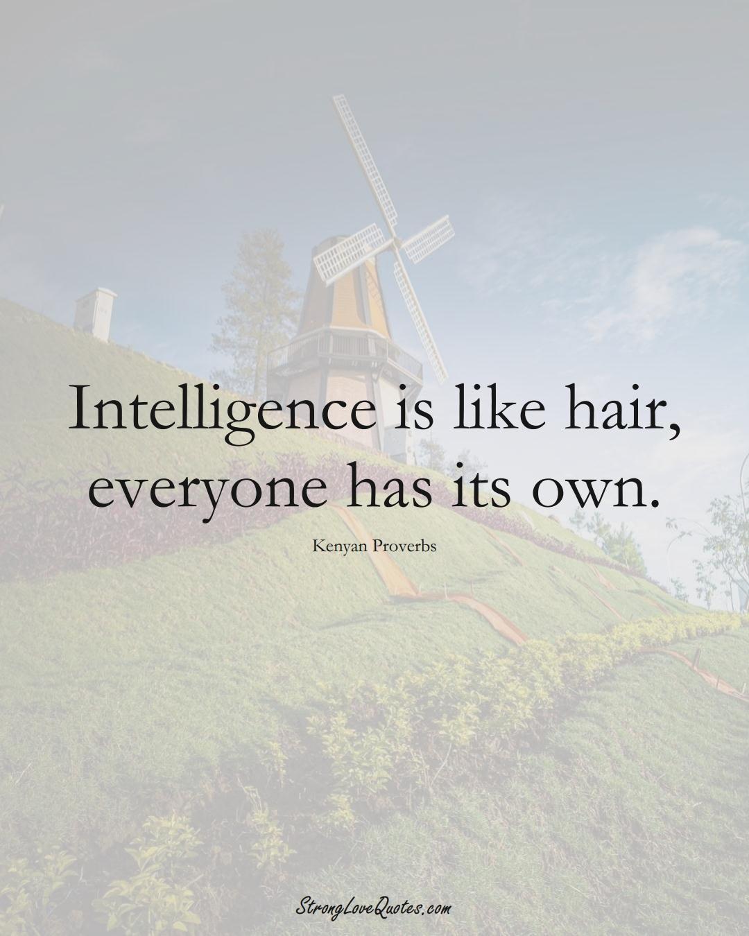 Intelligence is like hair, everyone has its own. (Kenyan Sayings);  #AfricanSayings