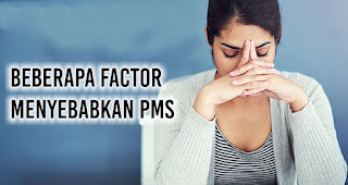 beberapa factor berikut ini dapat menyebabkan PMS