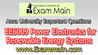 EE6009 Power Electronics for Renewable Energy Systems | Impotent  Questions | Question bank | Syllabus | Model and Previous Question papers | Download PDF