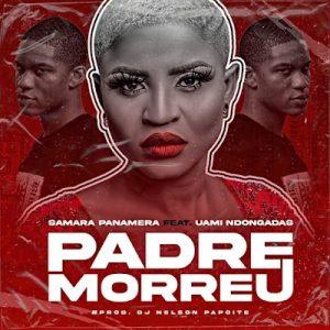 Samara Panamera - Padre Morreu (feat. Uami Ndongadas) - Jailson News | Download mp3