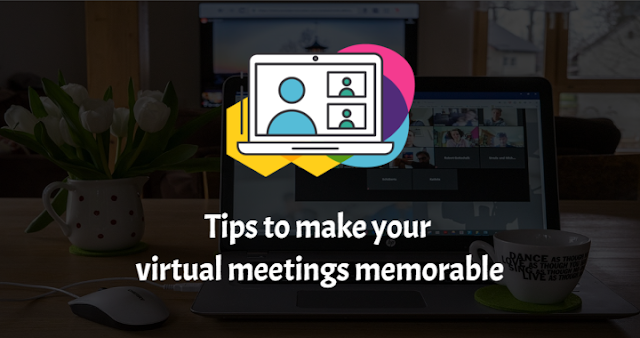 How To Make Your Virtual Meetings Memorable