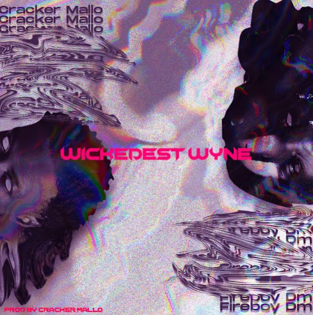 "Cracker Mallo x Fireboy DML – ""Wickedest Wyne"" (Mp3 Download)"