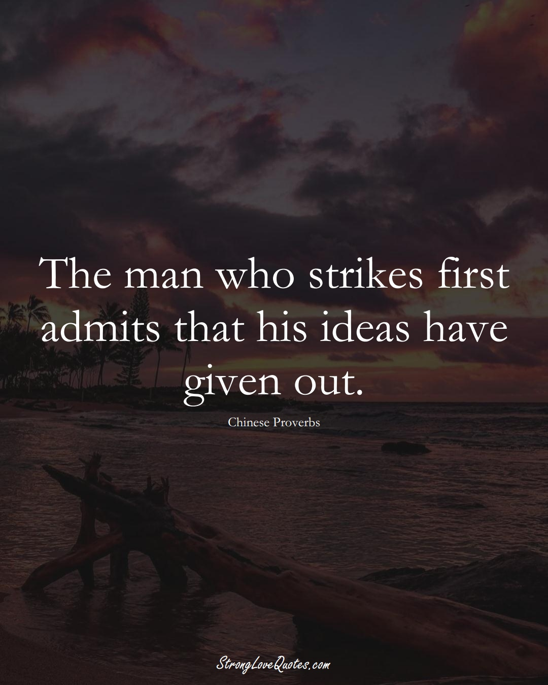 The man who strikes first admits that his ideas have given out. (Chinese Sayings);  #AsianSayings