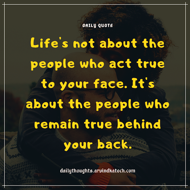 life, people, true, behind, daily quote,