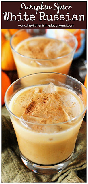 Pumpkin Spice White Russians - Add a fabulous seasonal twist to your cocktail line-up ... Pumpkin Spice White Russians are perfect for fall sipping!   www.thekitchenismyplayground.com