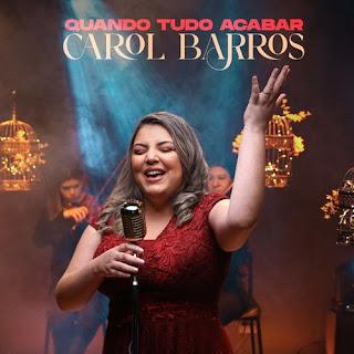 Baixar Música Gospel Quando Tudo Acabar - Carol Barros Mp3