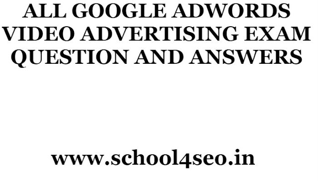 GOOGLE ADWORDS VIDEO ADVERTISING EXAM QUESTION AND ANSWERS