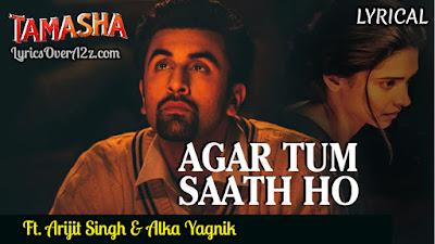 Agar Tum Saath Ho Lyrics - Tamasha (2015)   Arijit Singh & Alka Yagnik