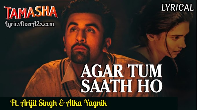 Agar Tum Saath Ho Lyrics - Tamasha (2015)   Arijit Singh & Alka Yagnik   Lyrics Over A2z