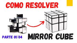 Como RESOLVER o MIRROR CUBE (Cubo Espelhado) Parte 01/04