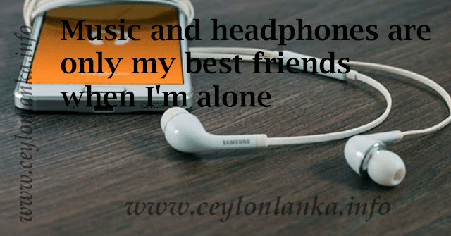 Music and headphones are only my best friends when I'm alone