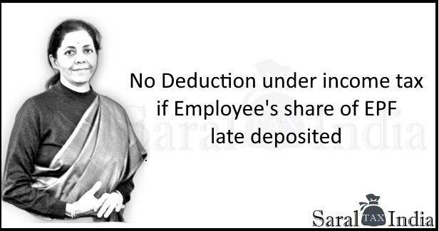 No Deduction under income tax if Employee's share of EPF late deposited