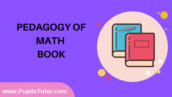 Pedagogy of Math Book in English Medium Free Download PDF for B.Ed 1st And 2nd Year / All Semesters And All Courses - www.PupilsTutor.Com