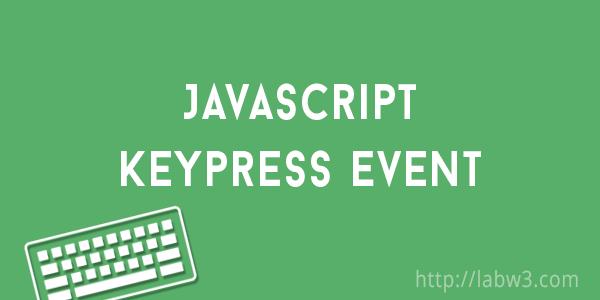 Javascript Keyboard Events on Keypress - LabW3
